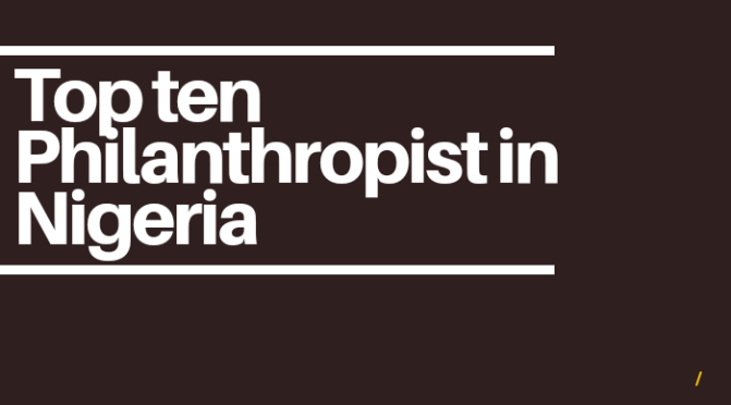 See the Top 10 Philanthropists In Nigeria By Top10 Magazine