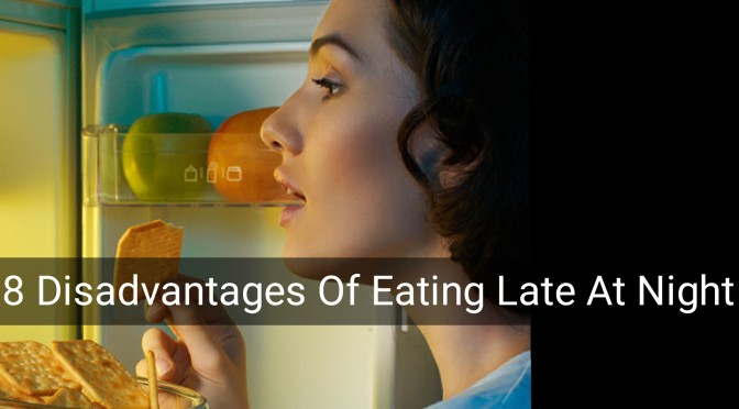 8 Disadvantages Of Eating Late At Night(Eating Late)