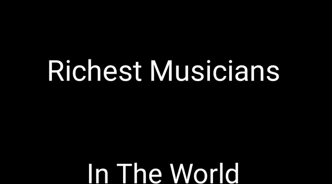 Top 12 richest musicians in the world 2019(Earnings)