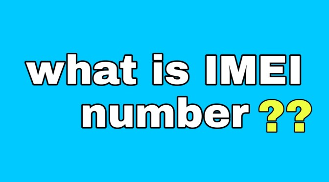 IMEI Number: Meaning, Identification and Uses