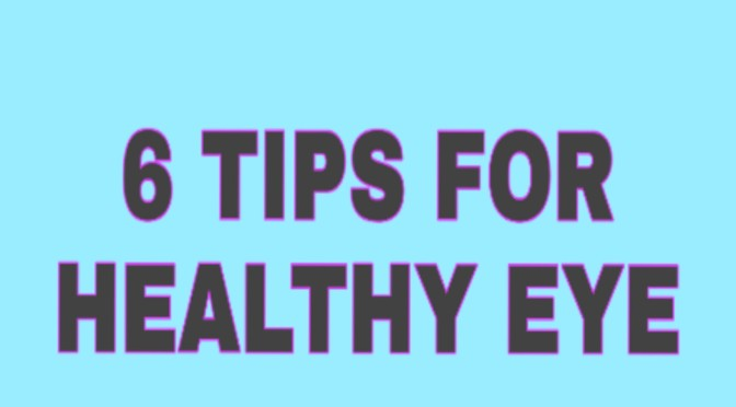 6 Tips For Healthy eye and Maintaining Good Eyesight
