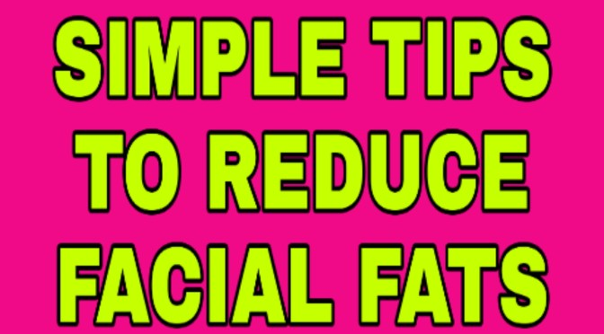 Best simple Tips to reduce Facial Fat