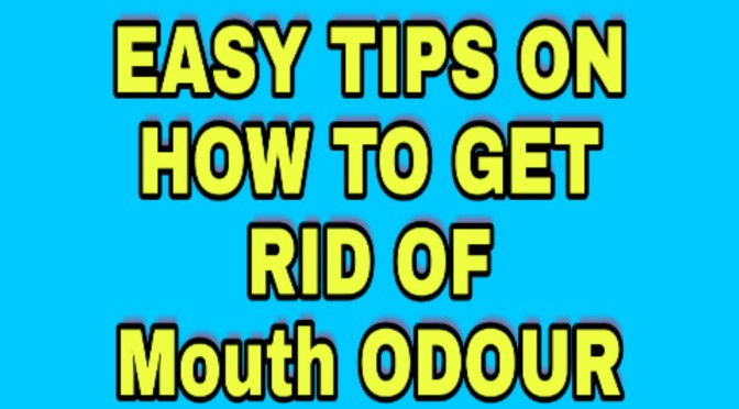 8 Easy Tips To Get Rid Of Mouth Odour ( No. 4 is very important )