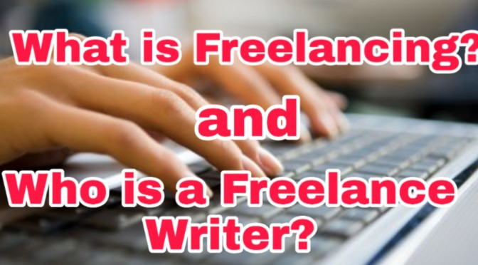 What is Freelancing? and Who is a Freelance Writer